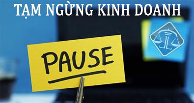 tam ngung kinh doanh - THỦ TỤC ĐĂNG KÝ TẠM NGỪNG KINH DOANH 2021